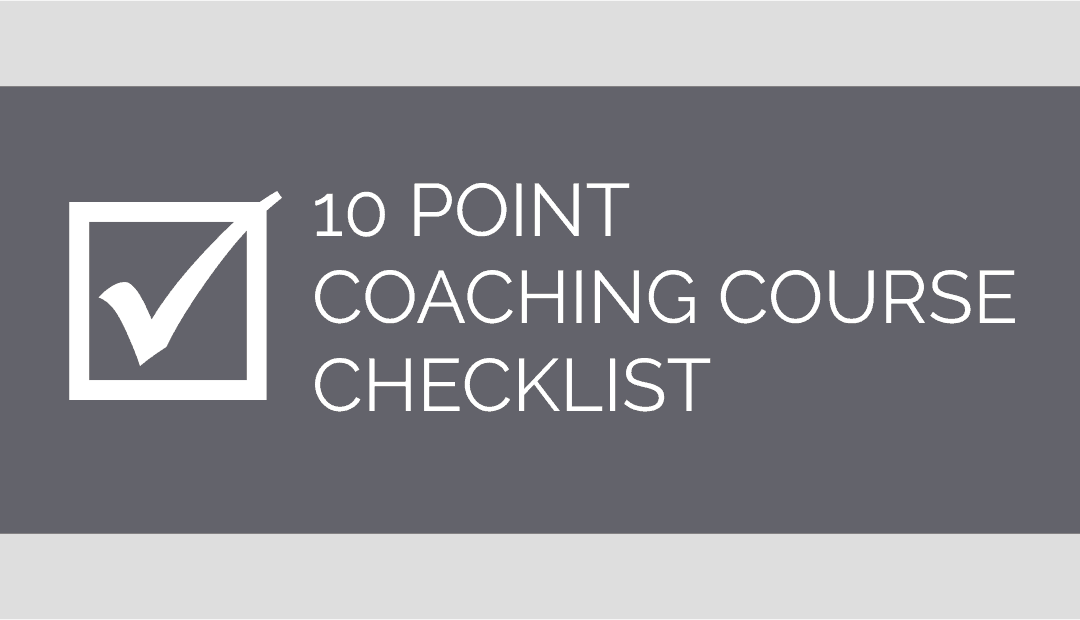 Before you enrol. Your Coaching Course 10 point checklist