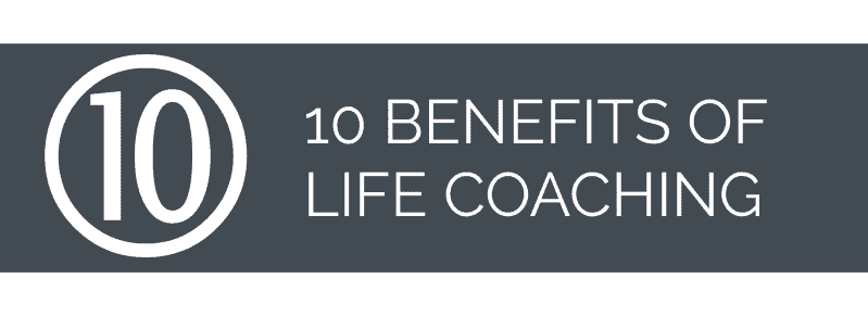 The 10 benefits of Life Coaching