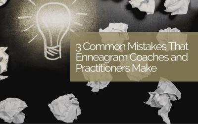 3 Enneagram Coach Mistakes