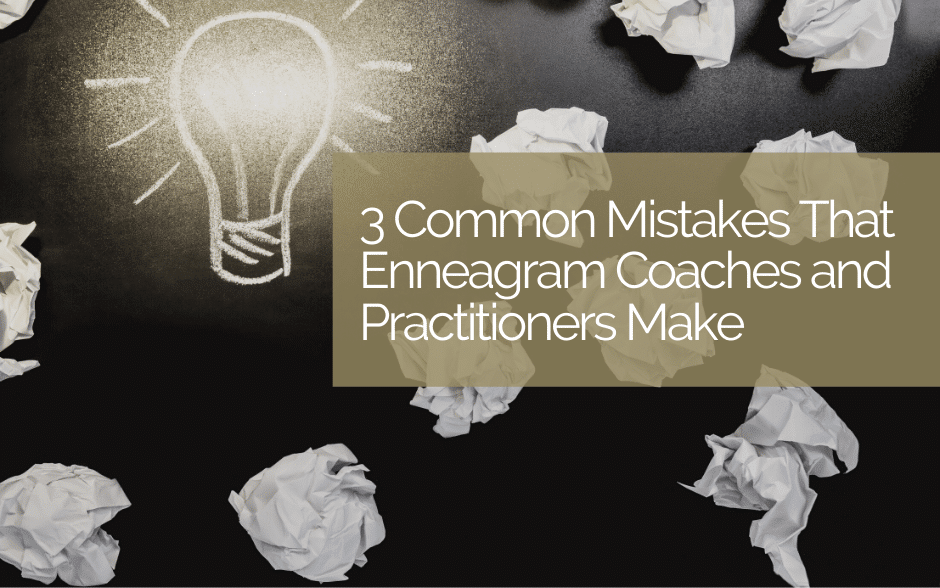 3 Enneagram Coach Mistakes